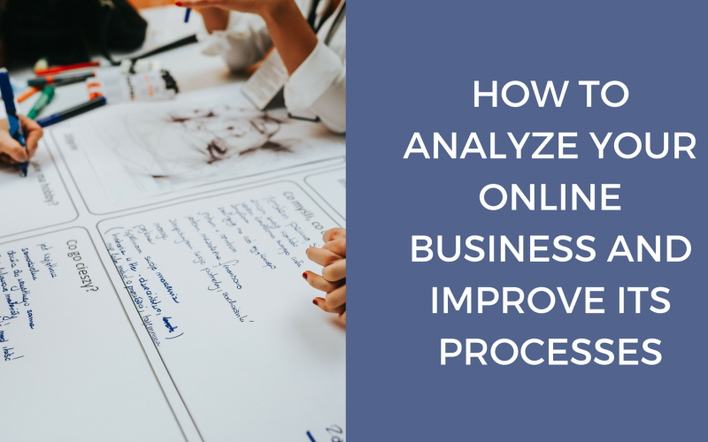 HOW TO ANALYZE YOUR ONLINE BUSINESS AND IMPROVE ITS PROCESSES